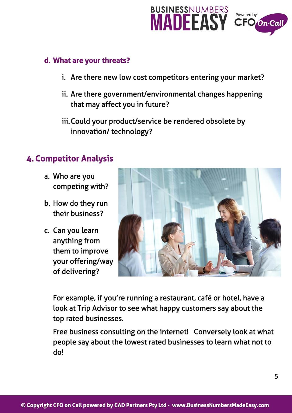 d. What are your t hreat s  i. Are there new low cost competitors entering your market  ii. Are there government  environm...