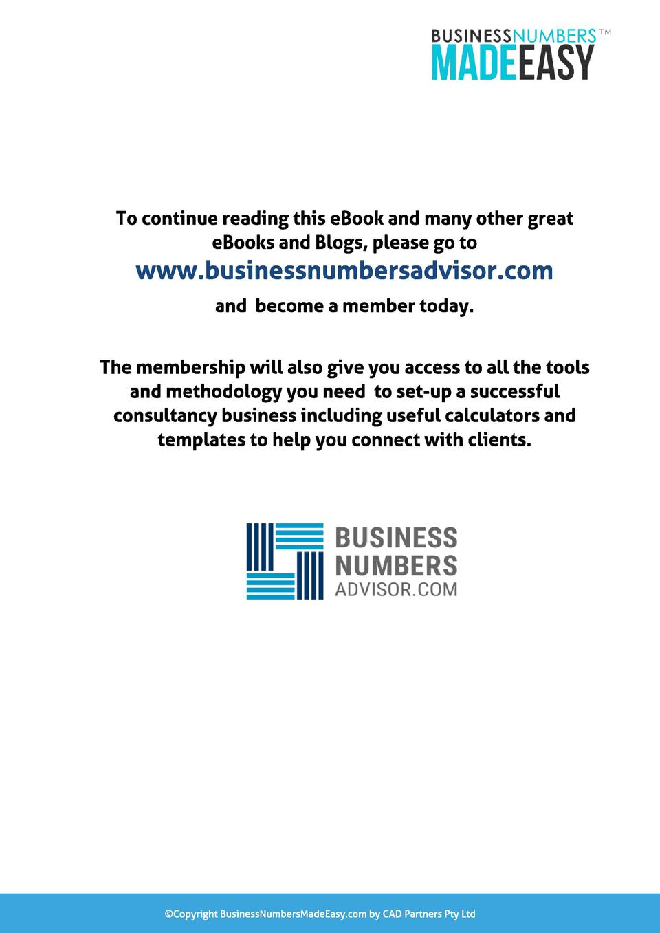 To cont inue reading t his eBook and many ot her great eBooks and Bl ogs, pl ease go t o  www.businessnumbersadvisor.com a...