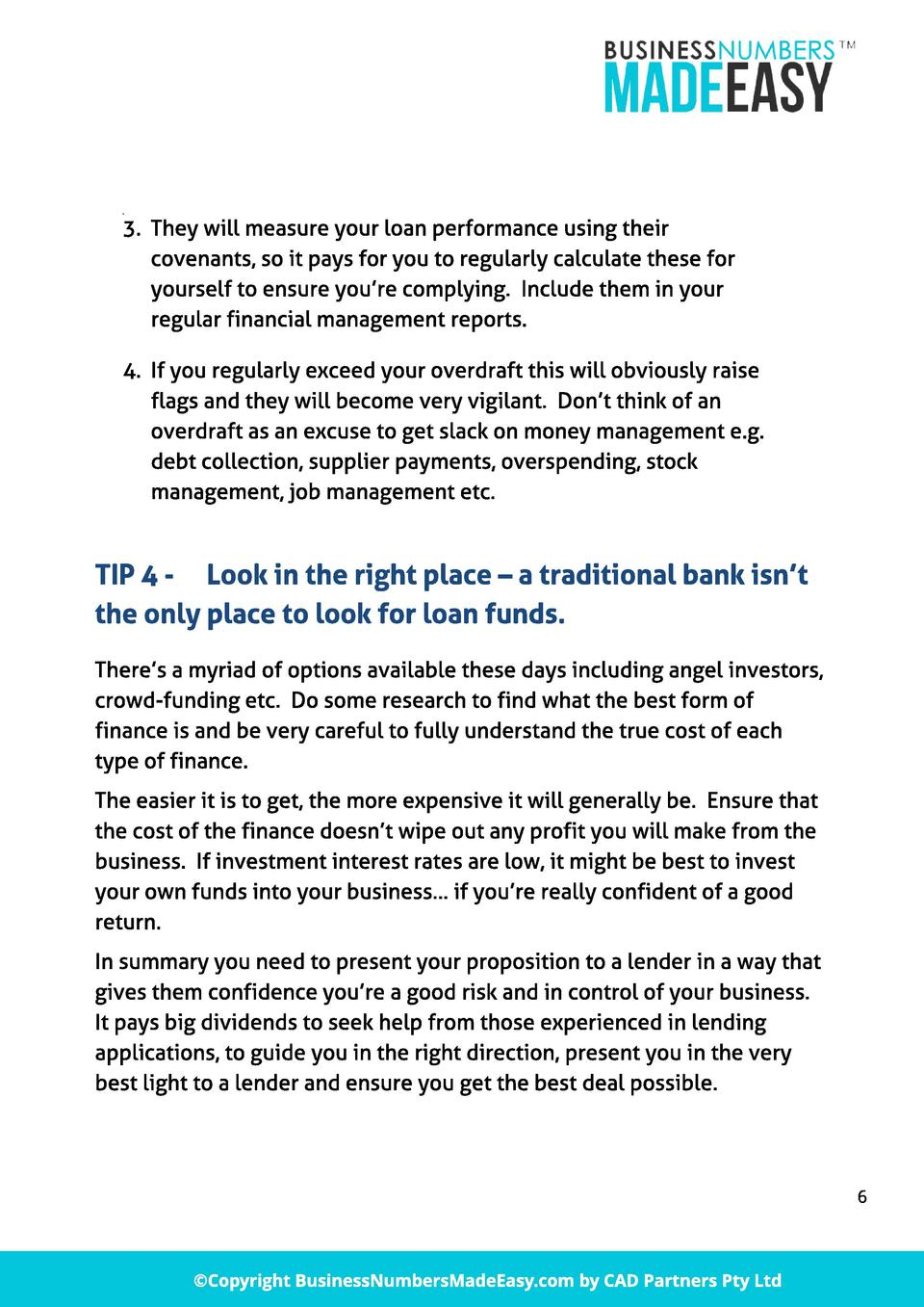 1.  3. They will measure your loan performance using their covenants, so it pays for you to regularly calculate these for ...