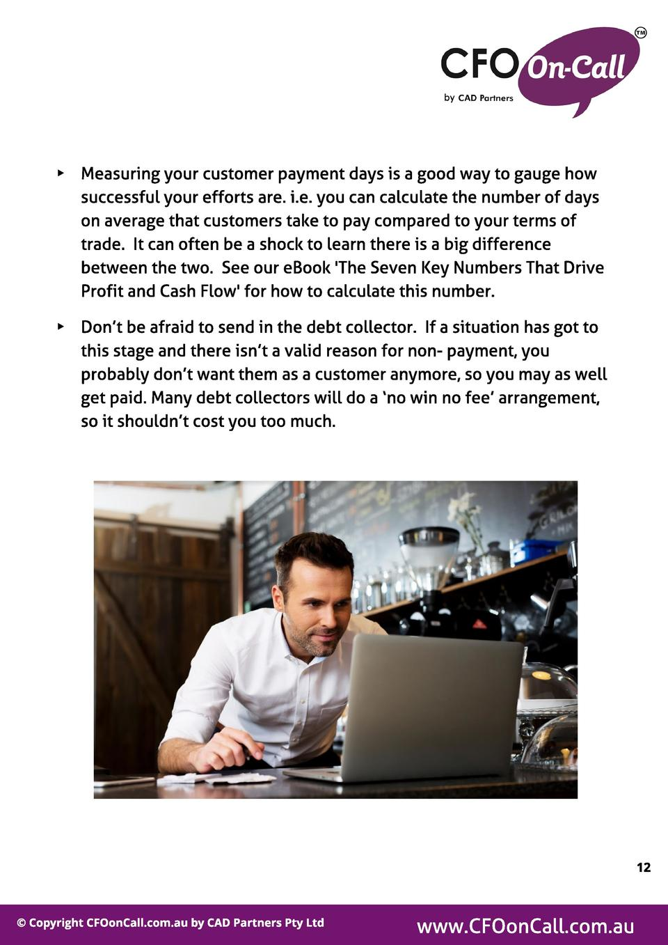 -  Measuring your customer payment days is a good way to gauge how successful your efforts are. i.e. you can calculate the...