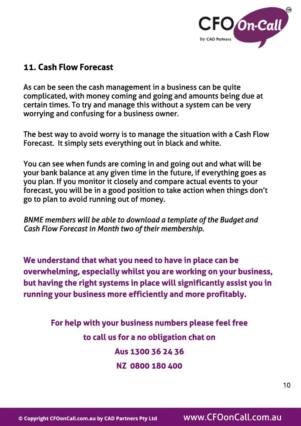 11. Cash Fl ow Forecast As can be seen the cash management in a business can be quite complicated, with money coming and g...