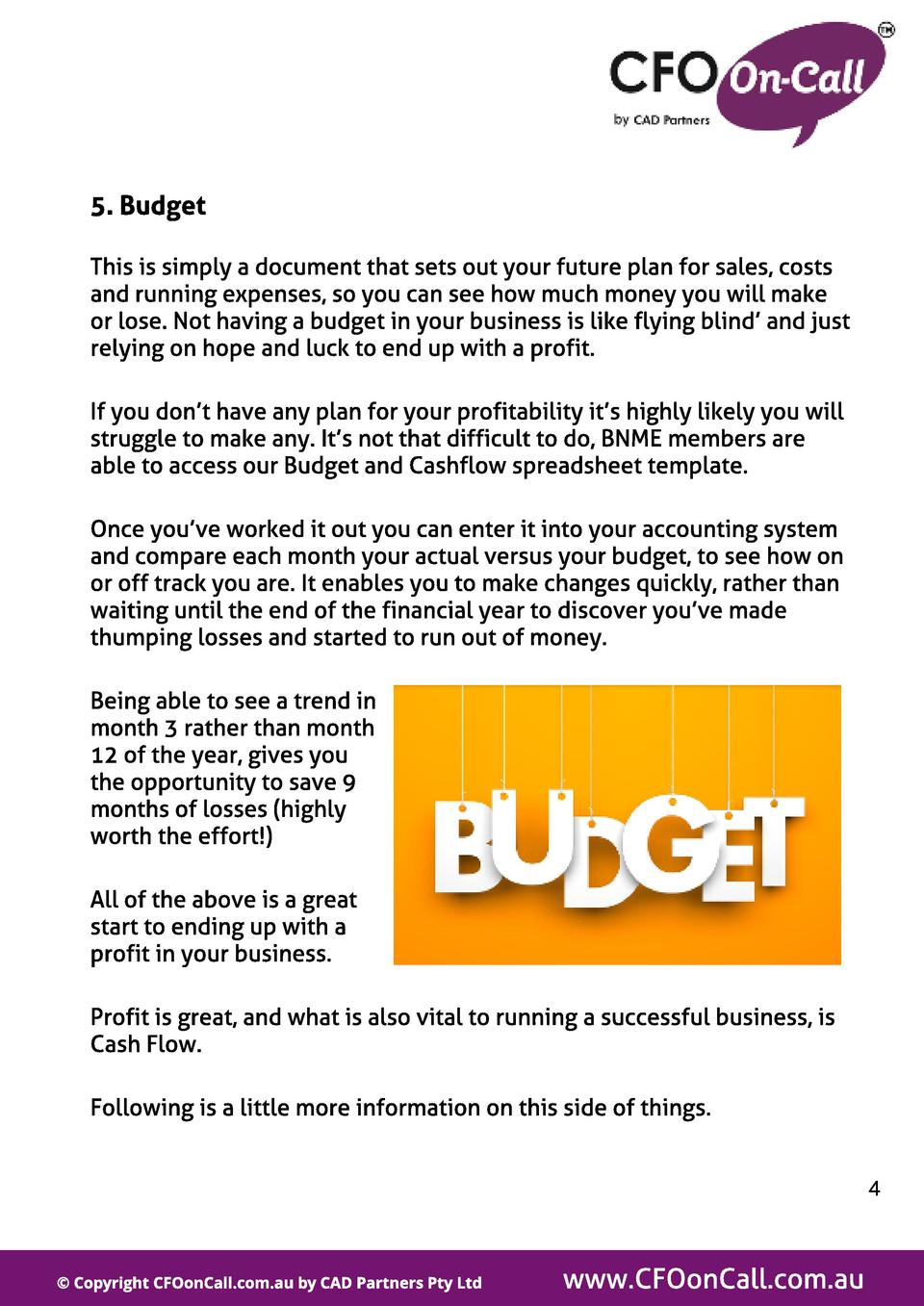 5. Budget This is simply a document that sets out your future plan for sales, costs and running expenses, so you can see h...