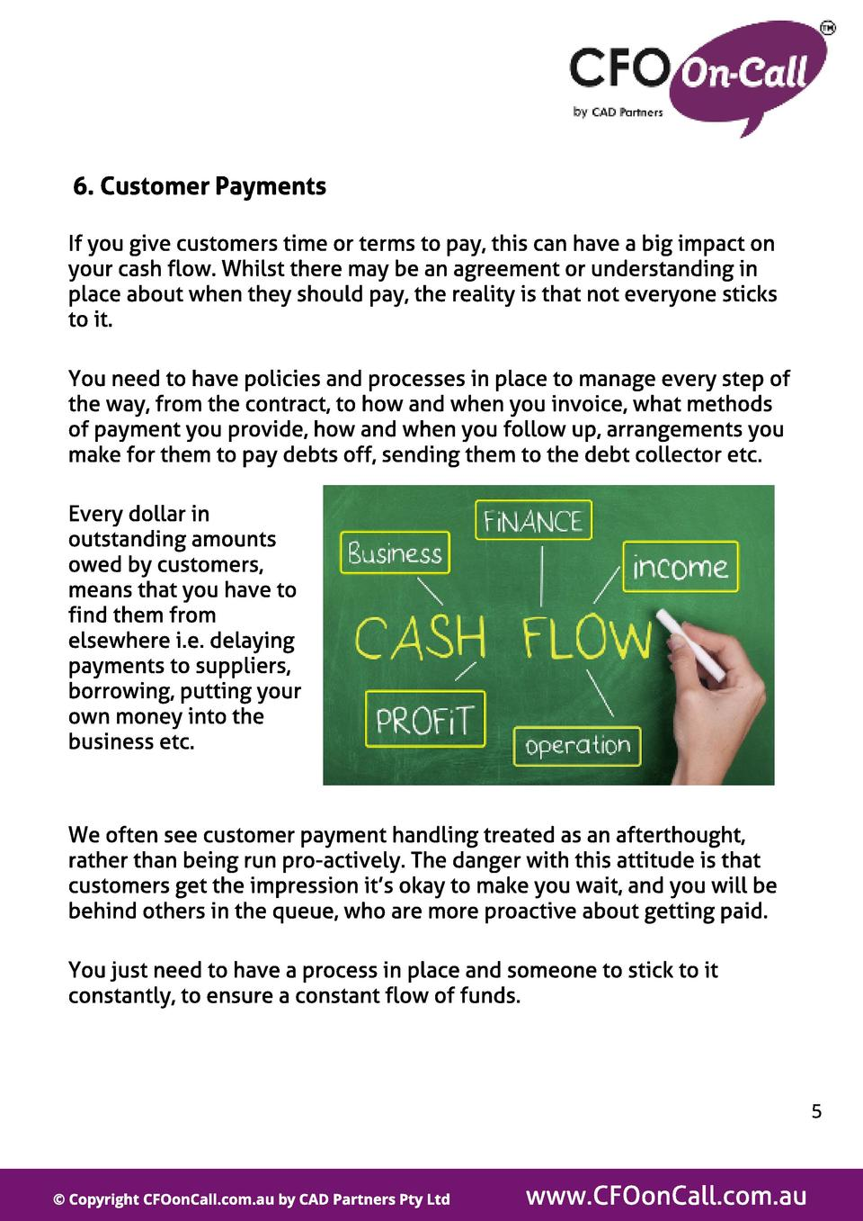 6. Cust omer Payment s If you give customers time or terms to pay, this can have a big impact on your cash flow. Whilst th...