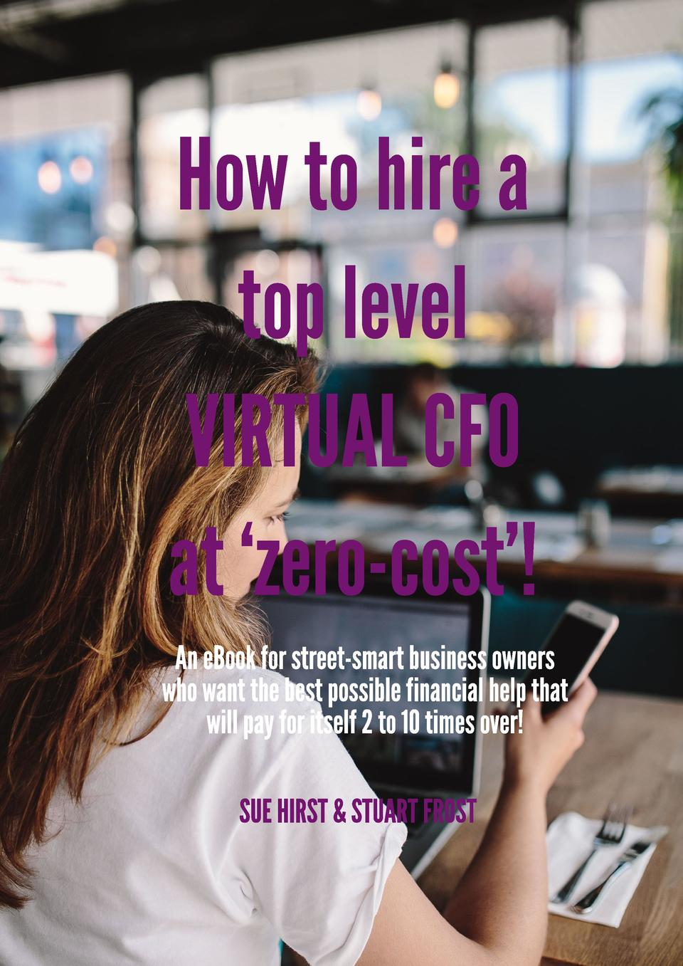 Howtohirea toplevel VIRTUALCFO at  zero-cost   AneBookfor street-smart businessowners whowant thebest possiblefinancial he...