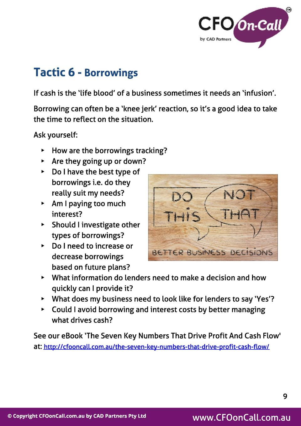 Tact ic 6 - Borrowings If cash is the  life blood of a business sometimes it needs an  infusion . Borrowing can often be a...