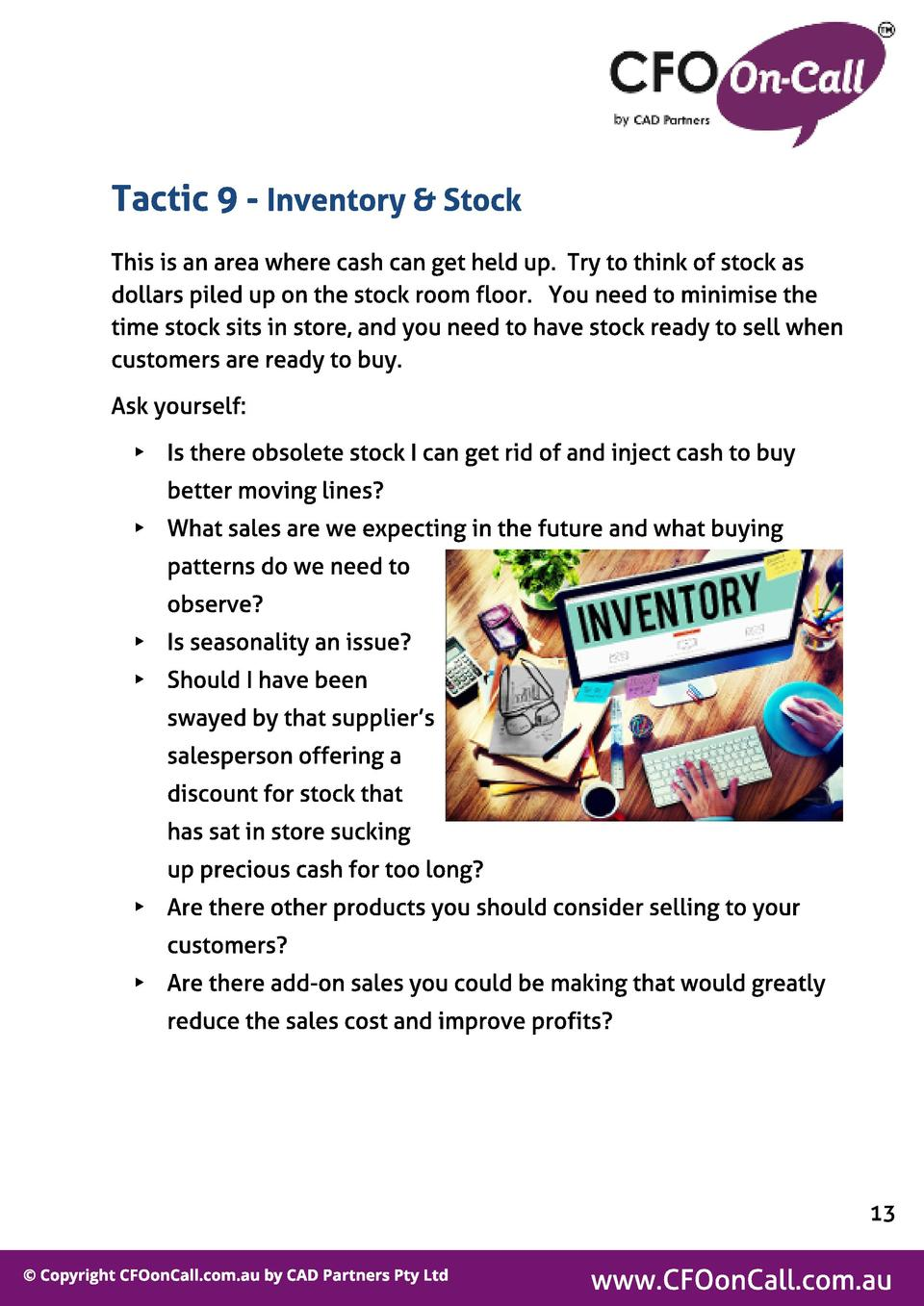 Tact ic 9 - Invent ory   St ock This is an area where cash can get held up. Try to think of stock as dollars piled up on t...