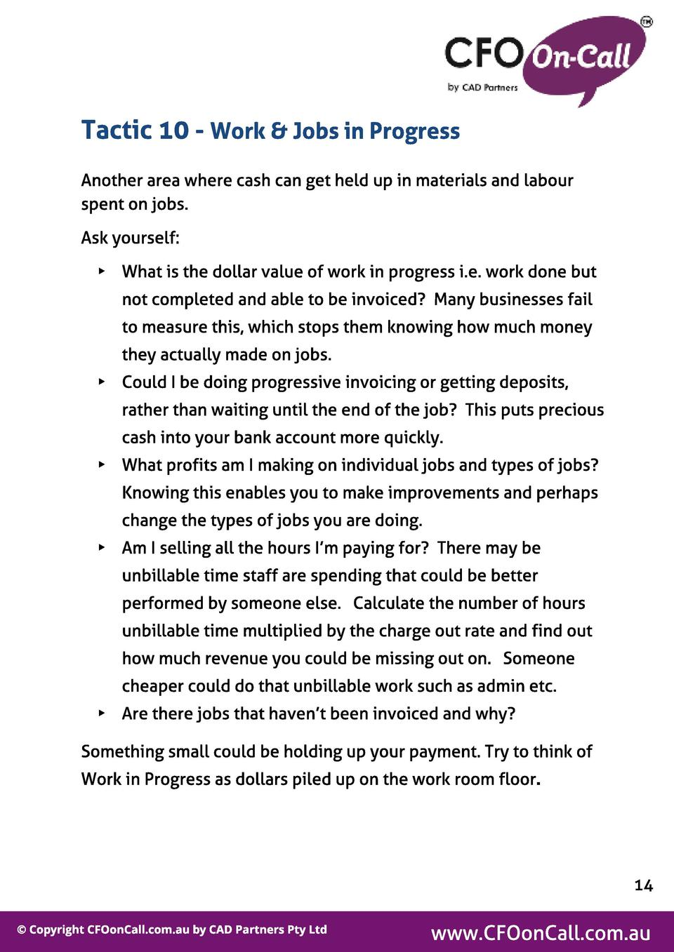 Tact ic 10 - Work   Jobs in Progress Another area where cash can get held up in materials and labour spent on jobs. Ask yo...