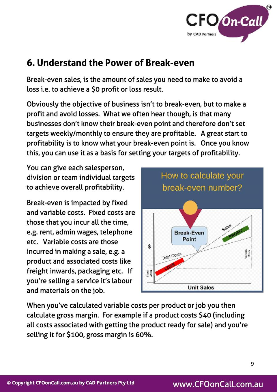 6. Underst and t he Power of Break-even Break-even sales, is the amount of sales you need to make to avoid a loss i.e. to ...