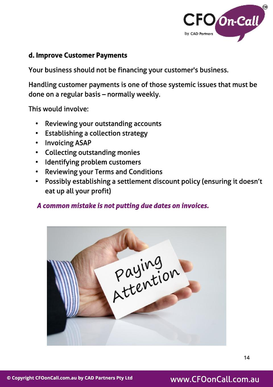 d. Improve Cust omer Payment s Your business should not be financing your customer s business. Handling customer payments ...