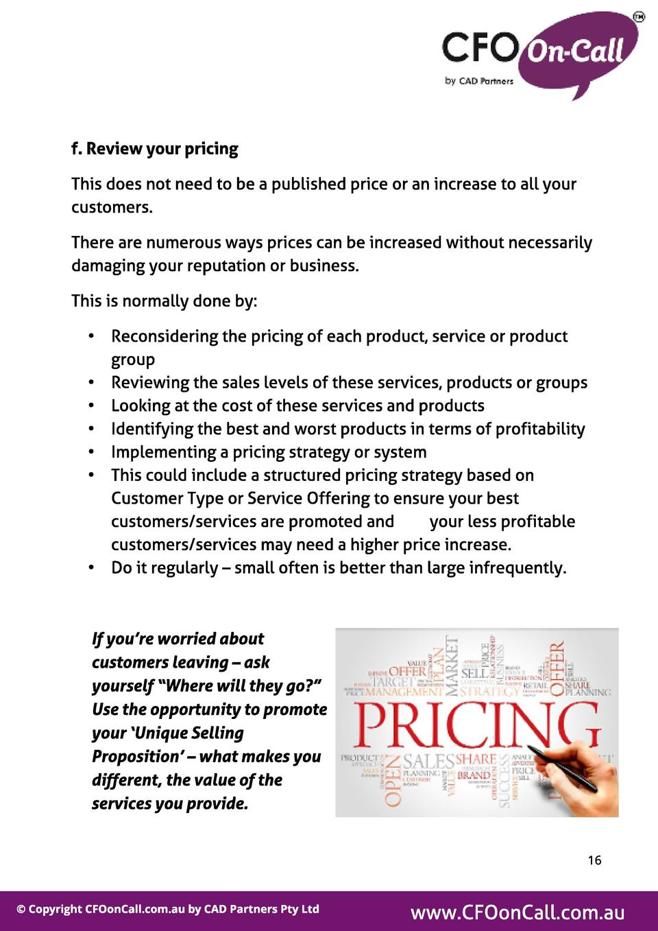 f . Review your pricing This does not need to be a published price or an increase to all your customers. There are numerou...
