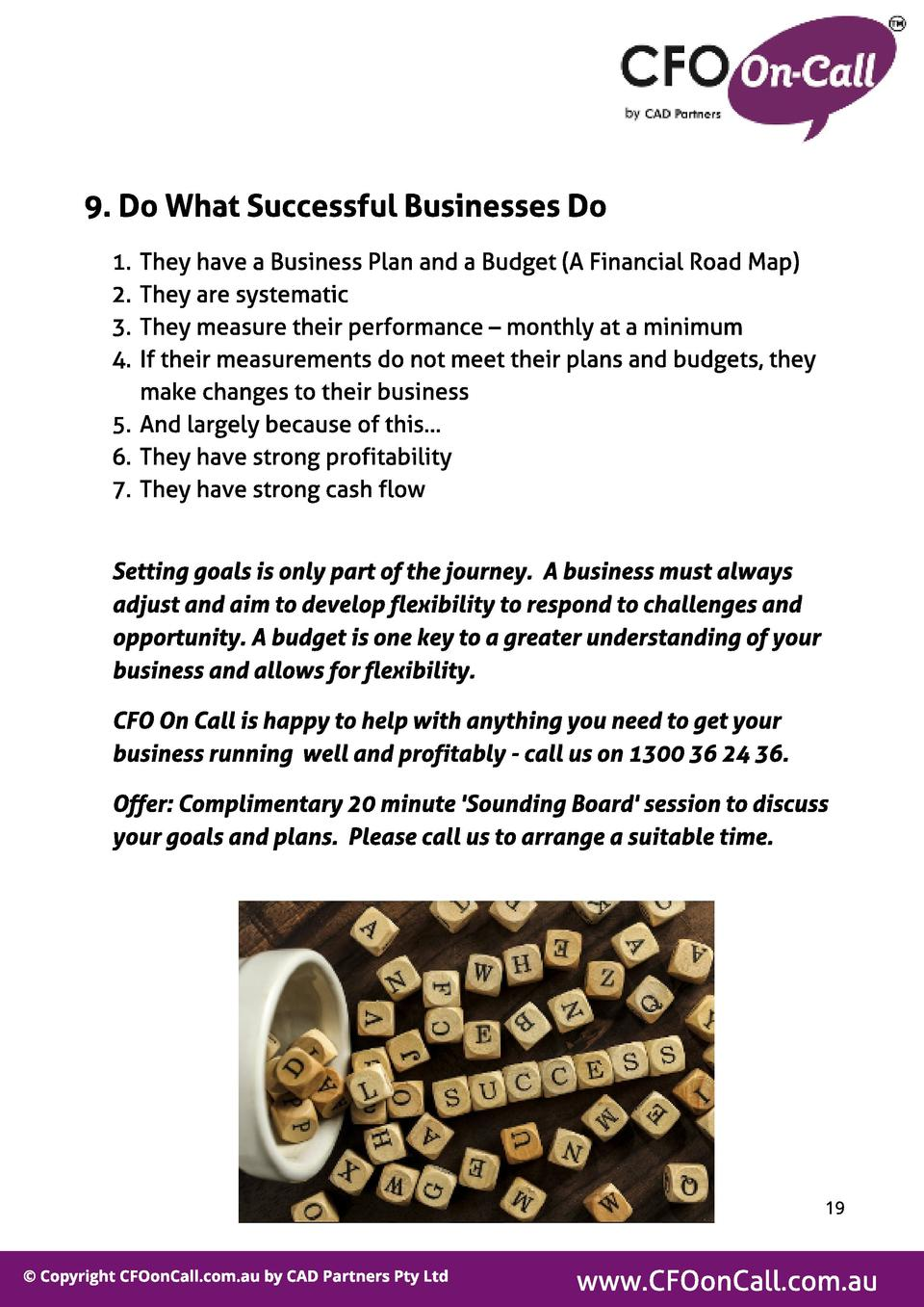 9. Do What Successf ul Businesses Do 1. 2. 3. 4.  They have a Business Plan and a Budget  A Financial Road Map  They are s...