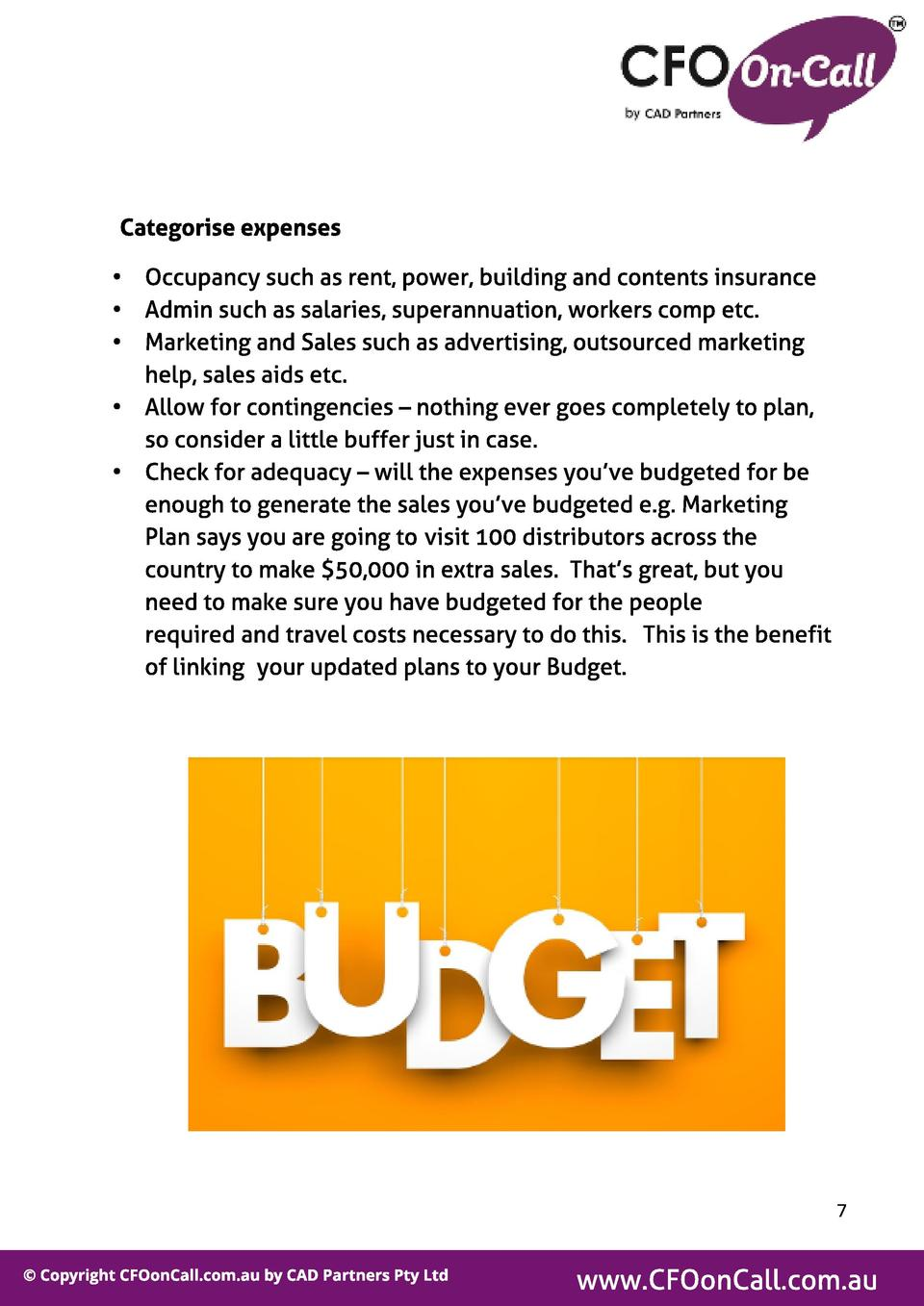 Cat egorise expenses -  Occupancy such as rent, power, building and contents insurance Admin such as salaries, superannuat...