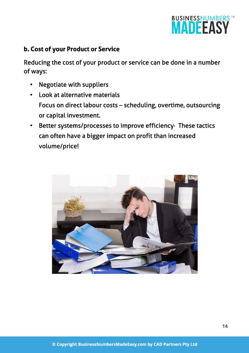 b. Cost of your Product or Service Reducing the cost of your product or service can be done in a number of ways  -  Negoti...
