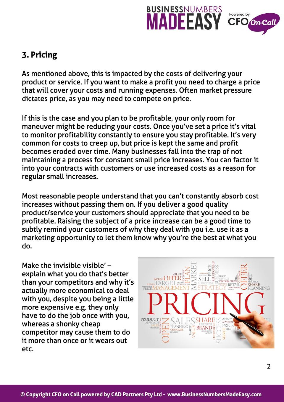 3. Pricing As mentioned above, this is impacted by the costs of delivering your product or service. If you want to make a ...