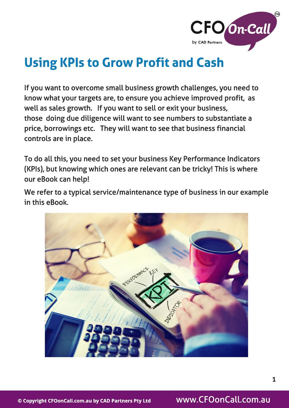 Using KPIs t o Grow Prof it and Cash If you want to overcome small business growth challenges, you need to know what your ...