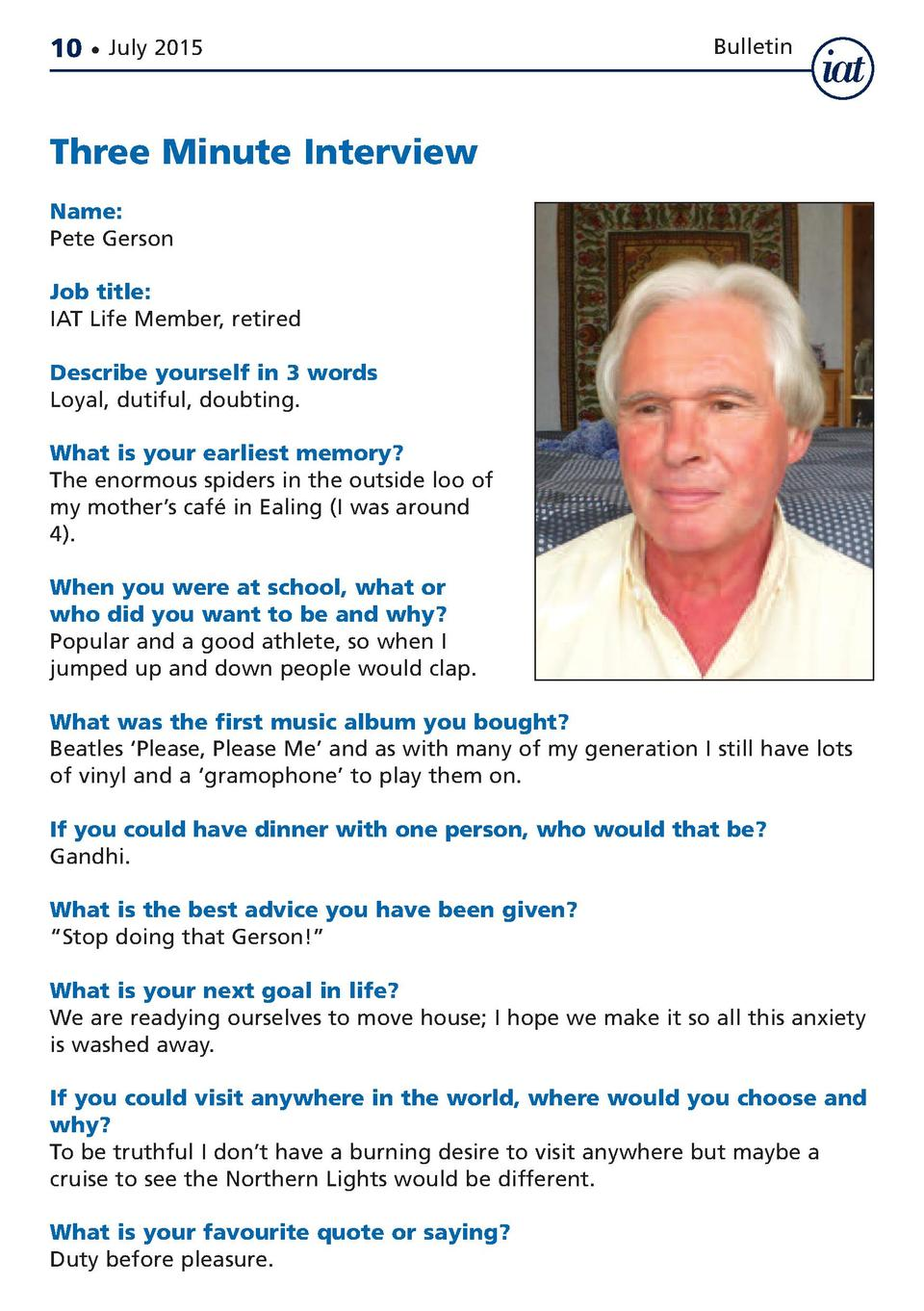 10     July 2015  Bulletin  Three Minute Interview Name  Pete Gerson Job title  IAT Life Member, retired Describe yourself...