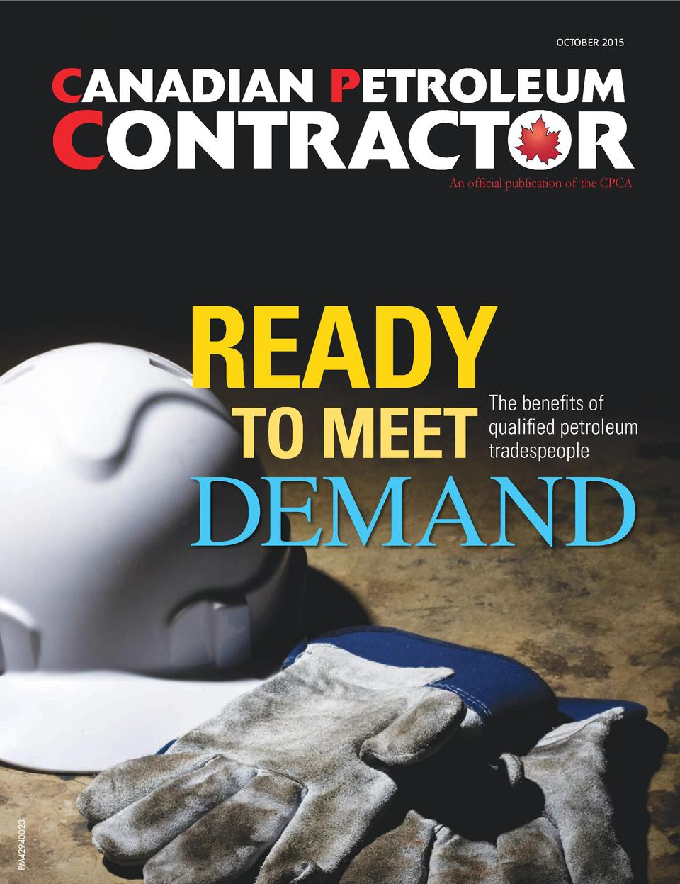 OCTOBER 2015  CANADIAN PETROLEUM  CONTRACTOR  READY TO MEET  The benefits of qualified petroleum tradespeople  PM42940023 ...