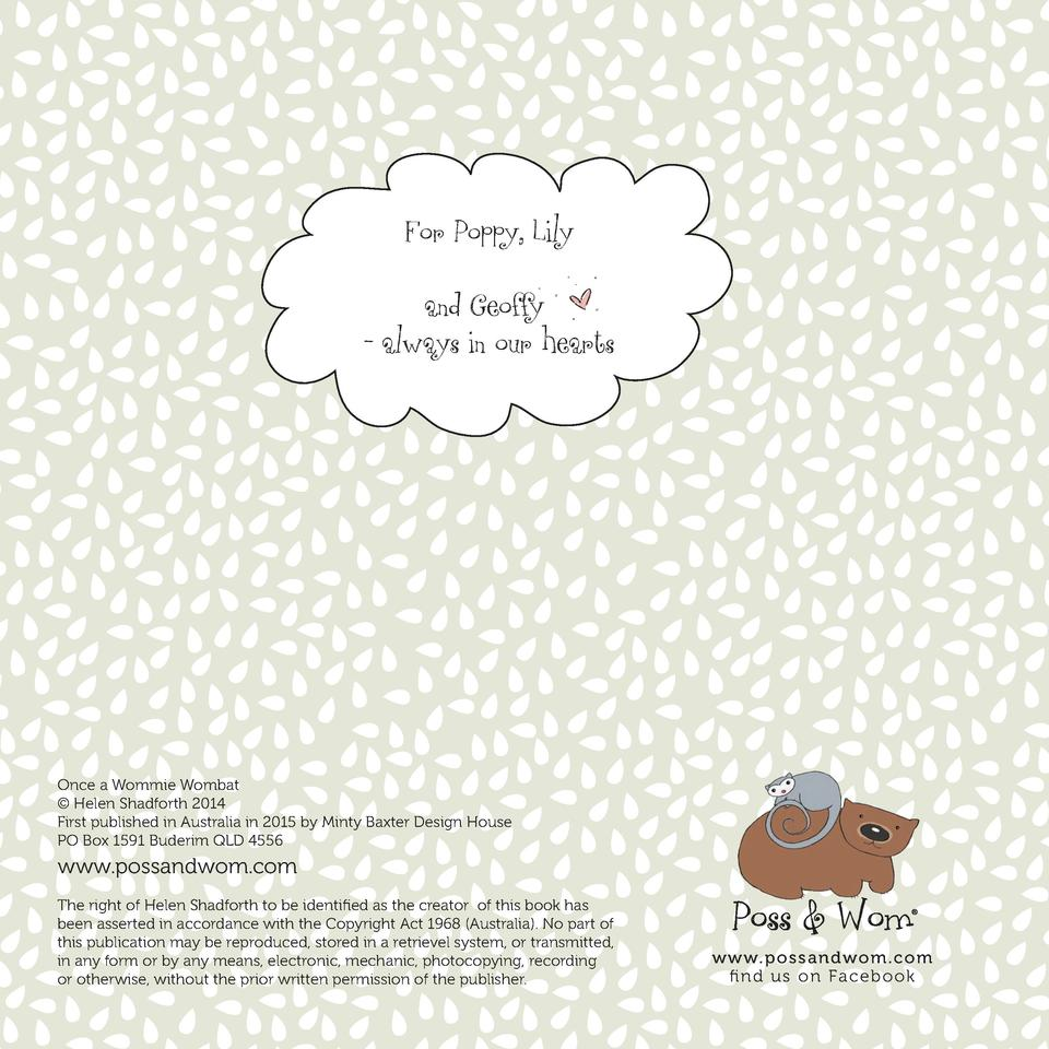 For Poppy, Lily and Geoffy - always in our hearts  Once a Wommie Wombat    Helen Shadforth 2014 First published in Austral...