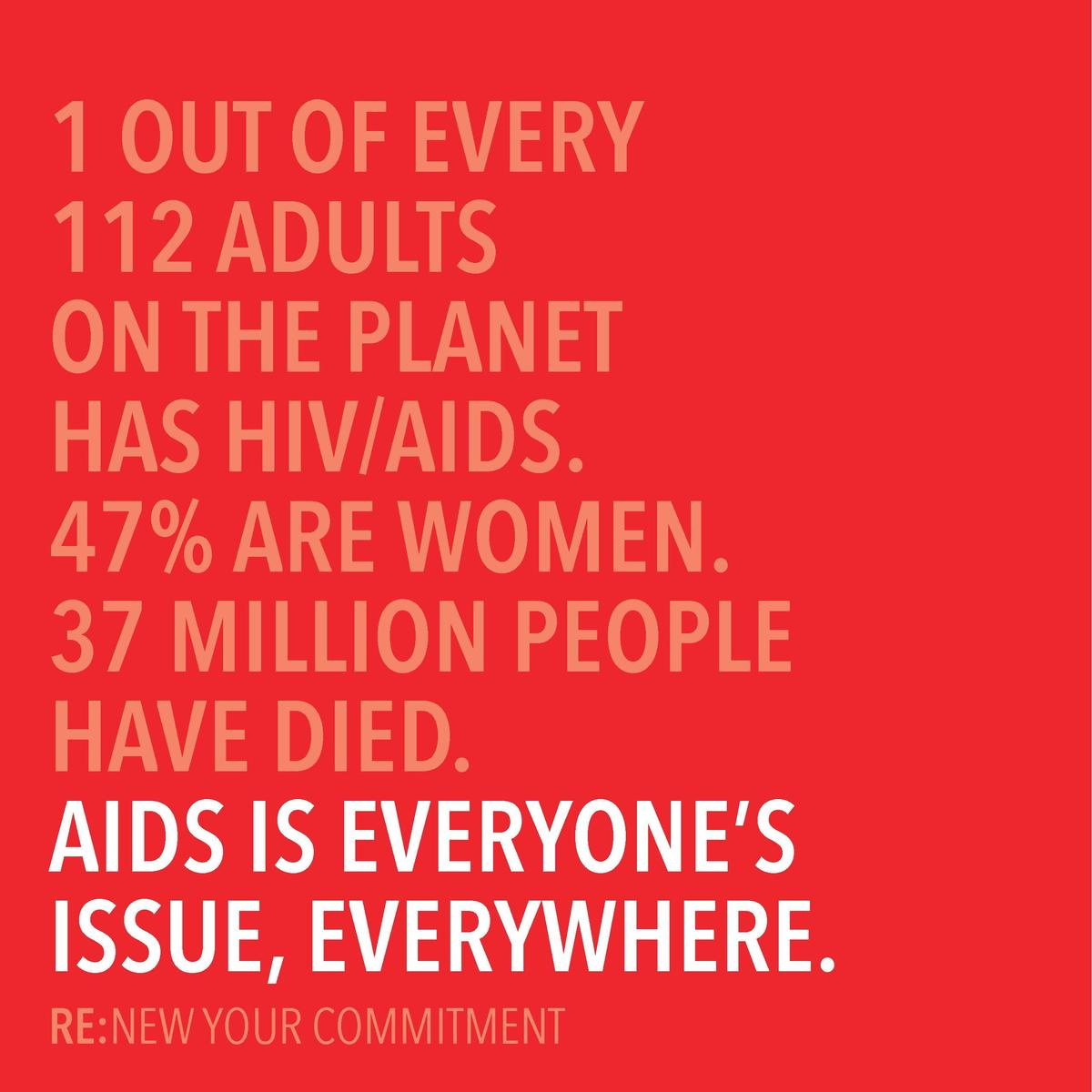 1 OUT OF EVERY 112 ADULTS ON THE PLANET HAS HIV AIDS. 47  ARE WOMEN. 37 MILLION PEOPLE HAVE DIED. AIDS IS EVERYONE   S ISS...