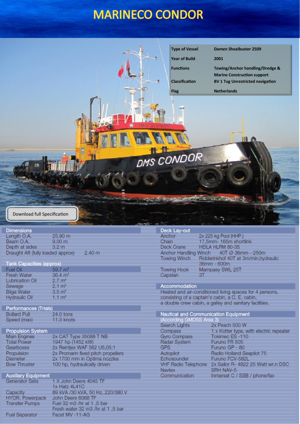 Download full Specification  Type of Vessel  Damen Shoalbuster 2509  Year of Build  2001  Functions Classification  Towing...