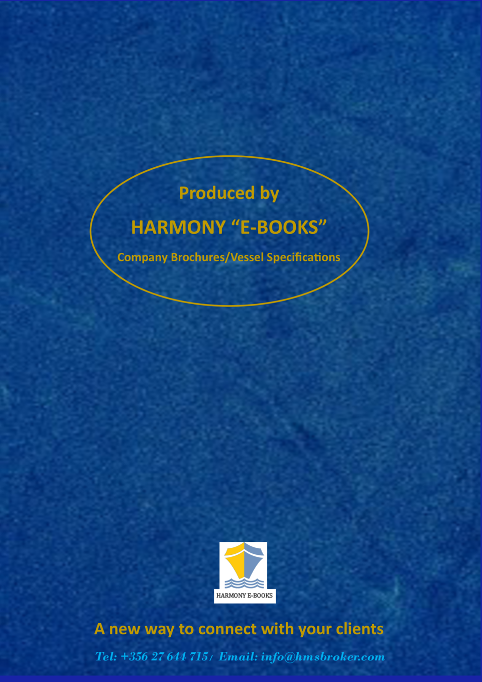 Produced by  HARMONY    E-BOOKS    Company Brochures Vessel Specifications  HARMONY E-BOOKS  A new way to connect with you...