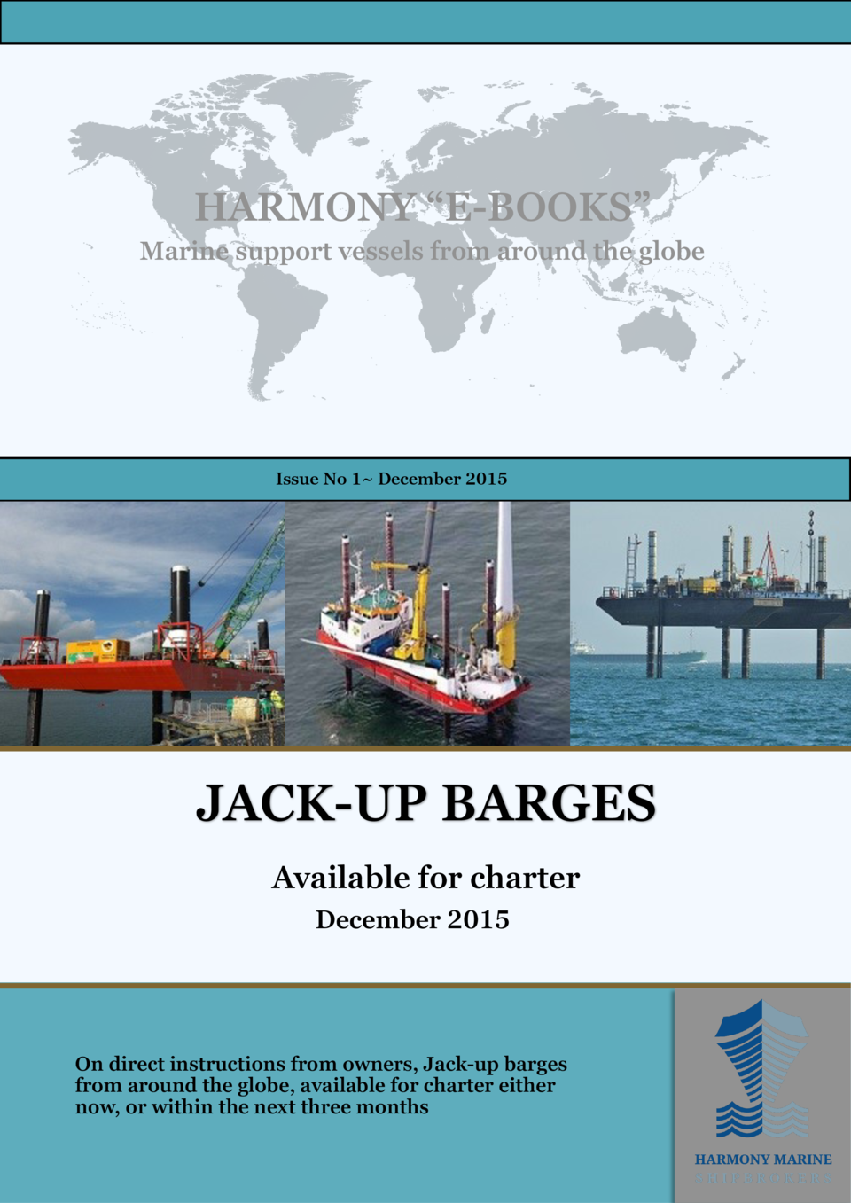 HARMONY    E-BOOKS    Marine support vessels from around the globe  Issue No 1  December 2015  JACK-UP BARGES Available fo...