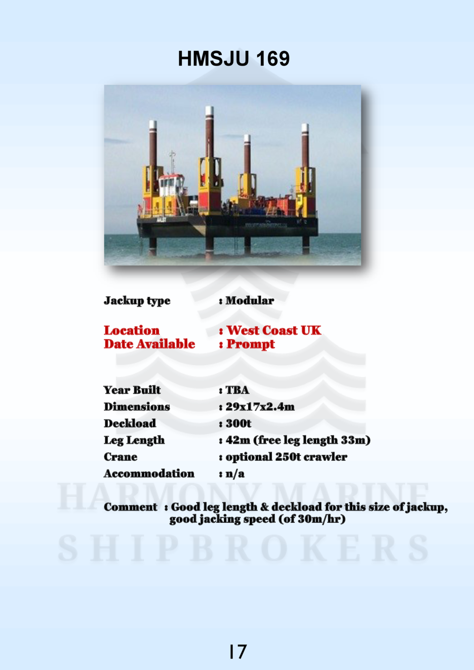 HMSJU 169  Jackup type    Modular  Location Date Available    West Coast UK   Prompt  Year Built Dimensions Deckload Leg L...