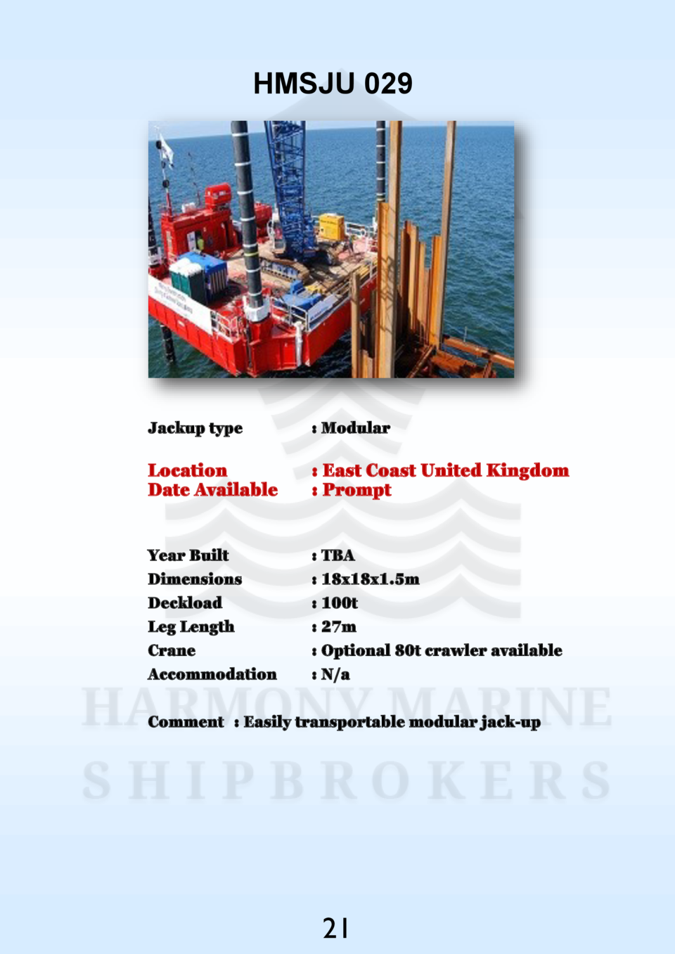 HMSJU 029  Jackup type    Modular  Location Date Available    East Coast United Kingdom   Prompt  Year Built Dimensions De...