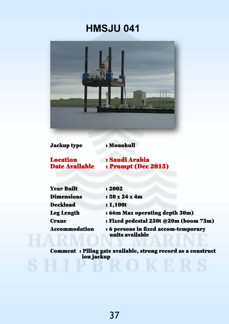 HMSJU 041  Jackup type    Monohull  Location Date Available    Saudi Arabia   Prompt  Dec 2015   Year Built Dimensions Dec...
