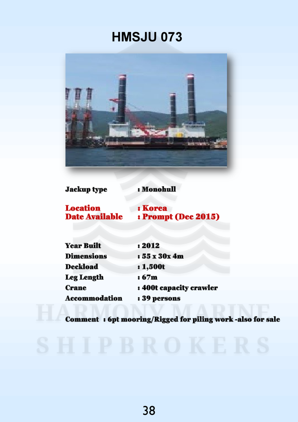 HMSJU 073  Jackup type    Monohull  Location Date Available    Korea   Prompt  Dec 2015   Year Built Dimensions Deckload L...