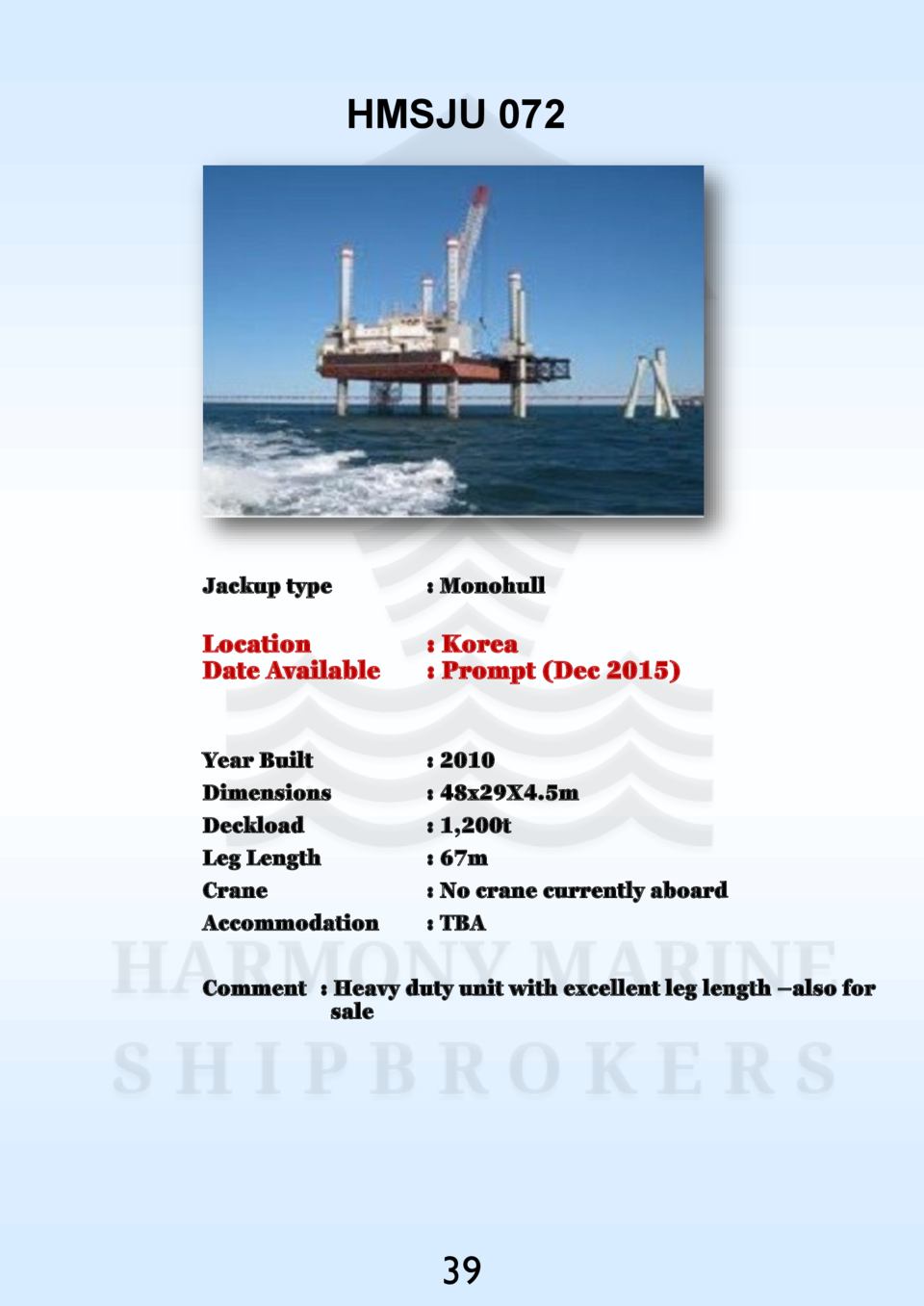 HMSJU 072  Jackup type    Monohull  Location Date Available    Korea   Prompt  Dec 2015   Year Built Dimensions Deckload L...