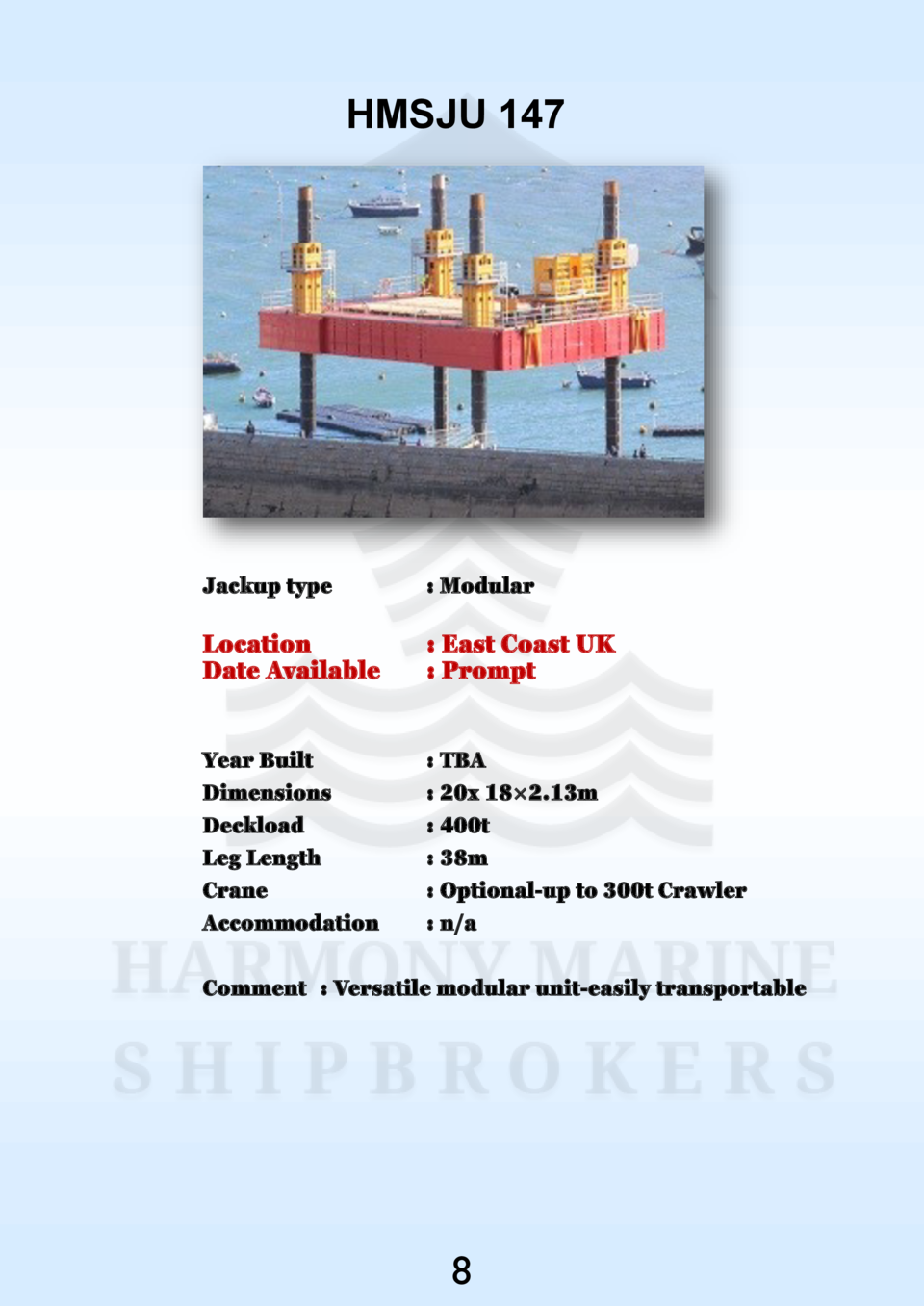 HMSJU 147  Jackup type    Modular  Location Date Available    East Coast UK   Prompt  Year Built Dimensions Deckload Leg L...