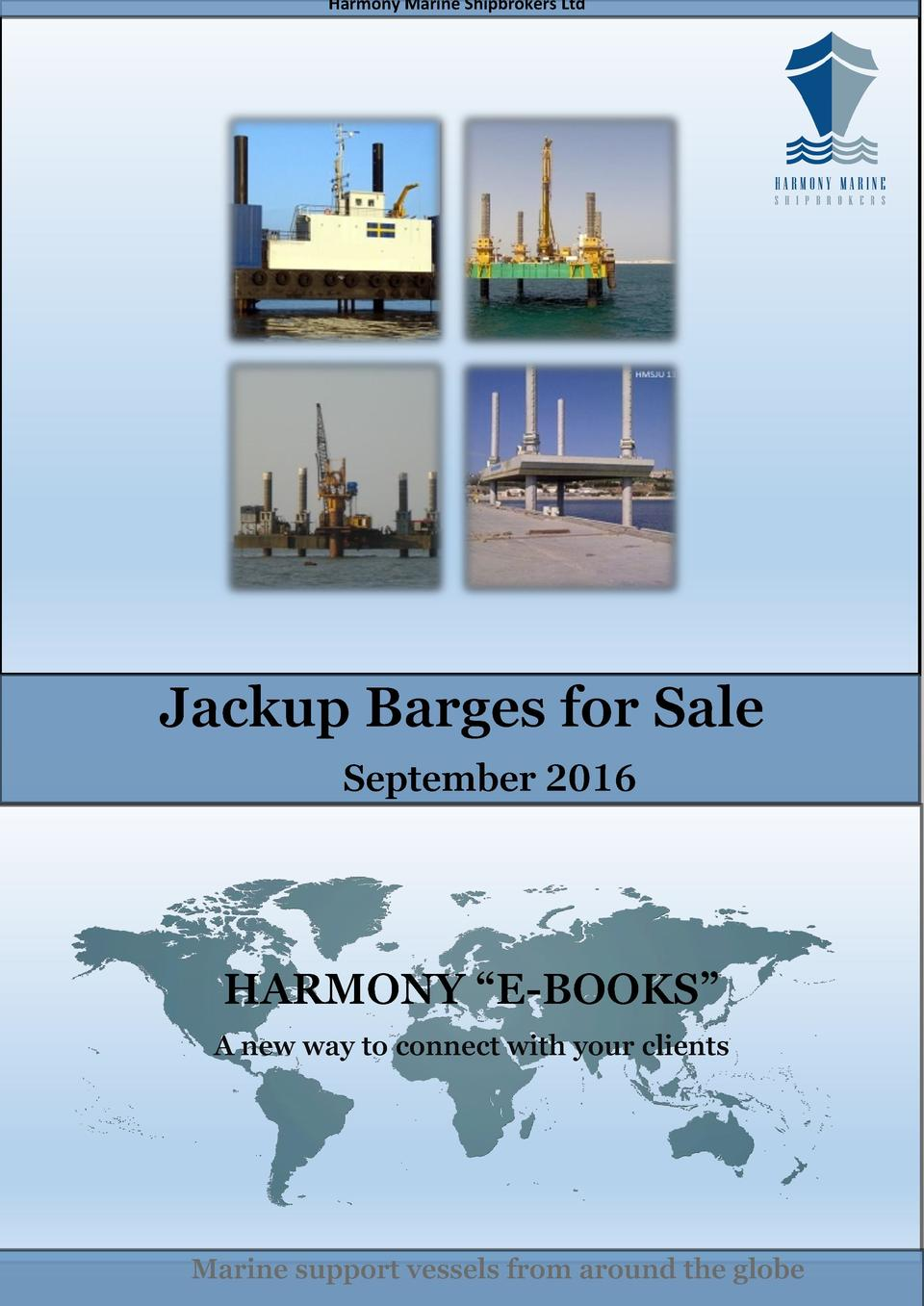 Harmony Marine Shipbrokers Ltd  Jackup Barges for Sale September 2016  HARMONY    E-BOOKS    A new way to connect with you...