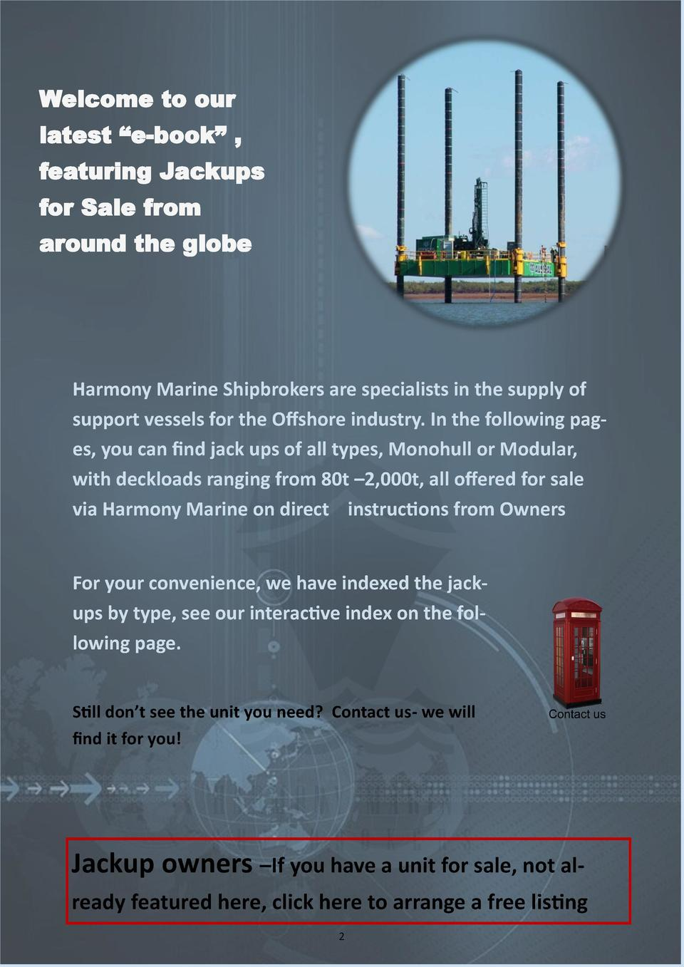 Welcome to our latest    e-book    , featuring Jackups for Sale from  around the globe  Harmony Marine Shipbrokers are spe...