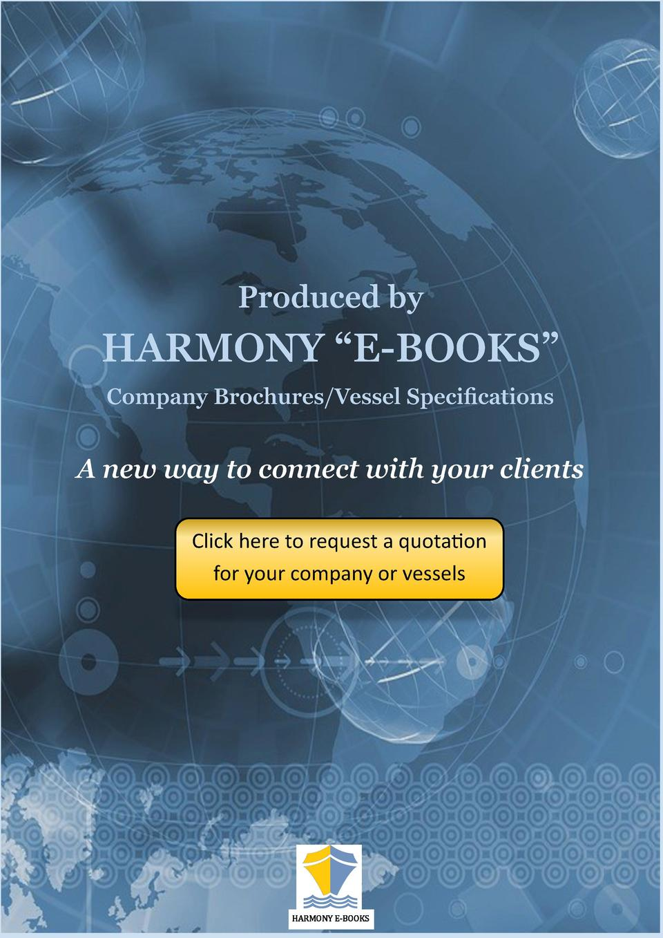 Produced by  HARMONY    E-BOOKS    Company Brochures Vessel Specifications  A new way to connect with your clients Click h...