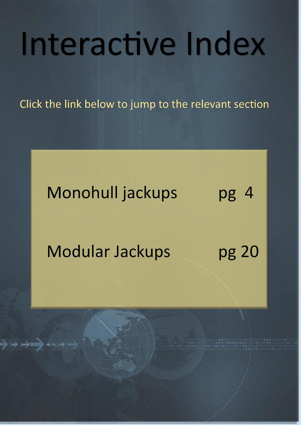 Interactive Index Click the link below to jump to the relevant section  Monohull jackups  pg 4  Modular Jackups  pg 20