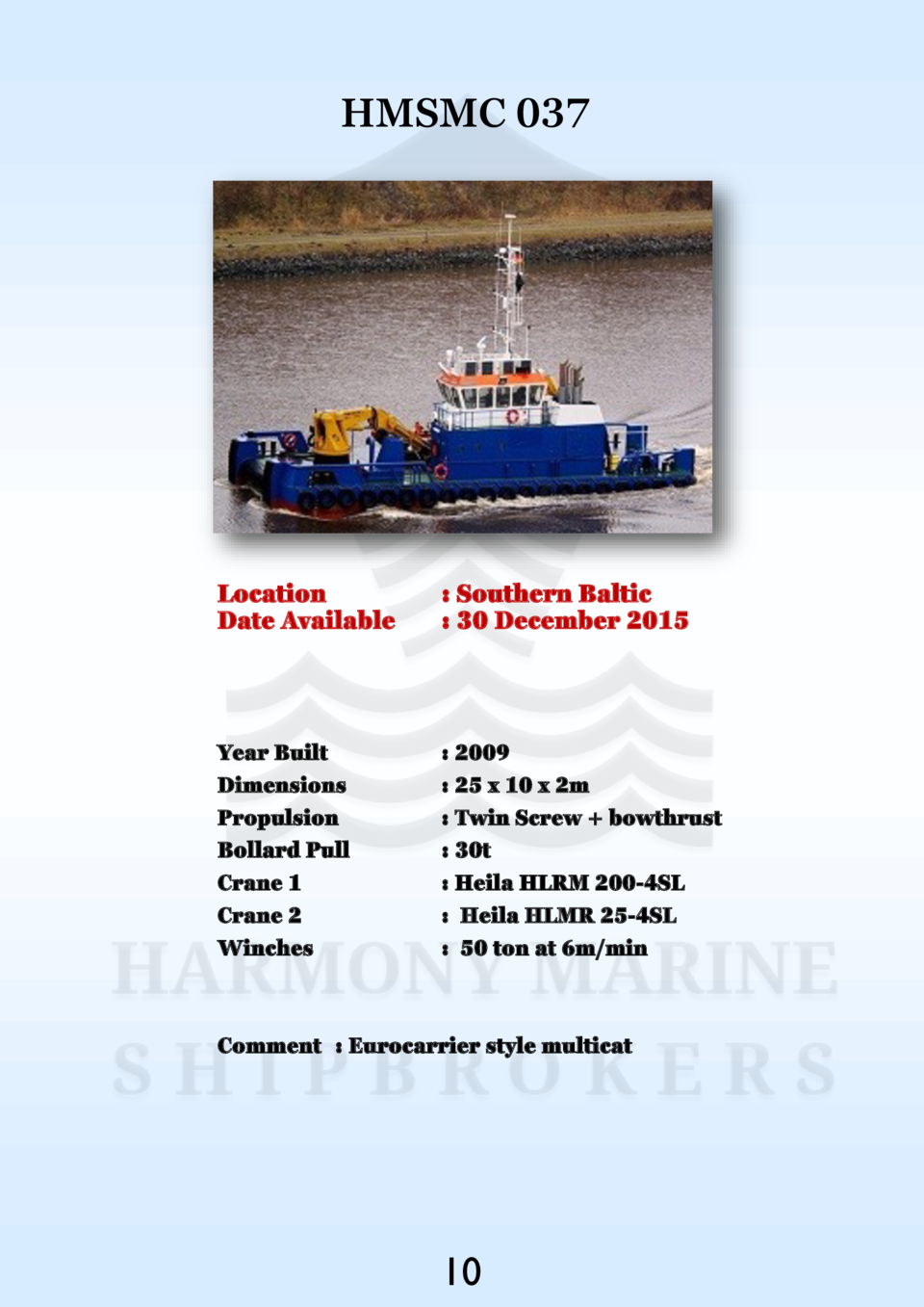 HMSMC 037  Location Date Available    Southern Baltic   30 December 2015  Year Built Dimensions Propulsion Bollard Pull Cr...
