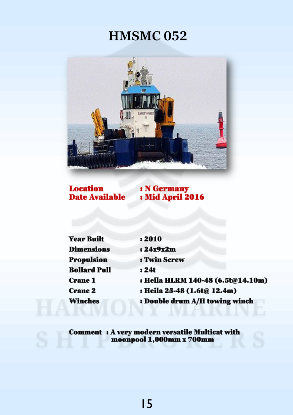 HMSMC 052  Location Date Available    N Germany   Mid April 2016  Year Built Dimensions Propulsion Bollard Pull Crane 1 Cr...