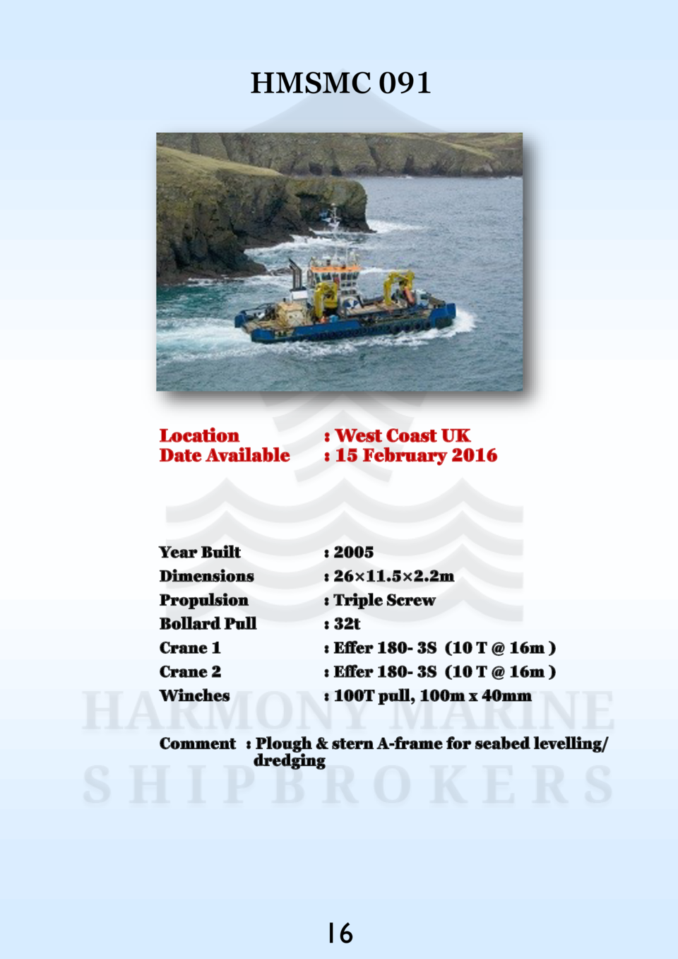 HMSMC 091  Location Date Available    West Coast UK   15 February 2016  Year Built Dimensions Propulsion Bollard Pull Cran...