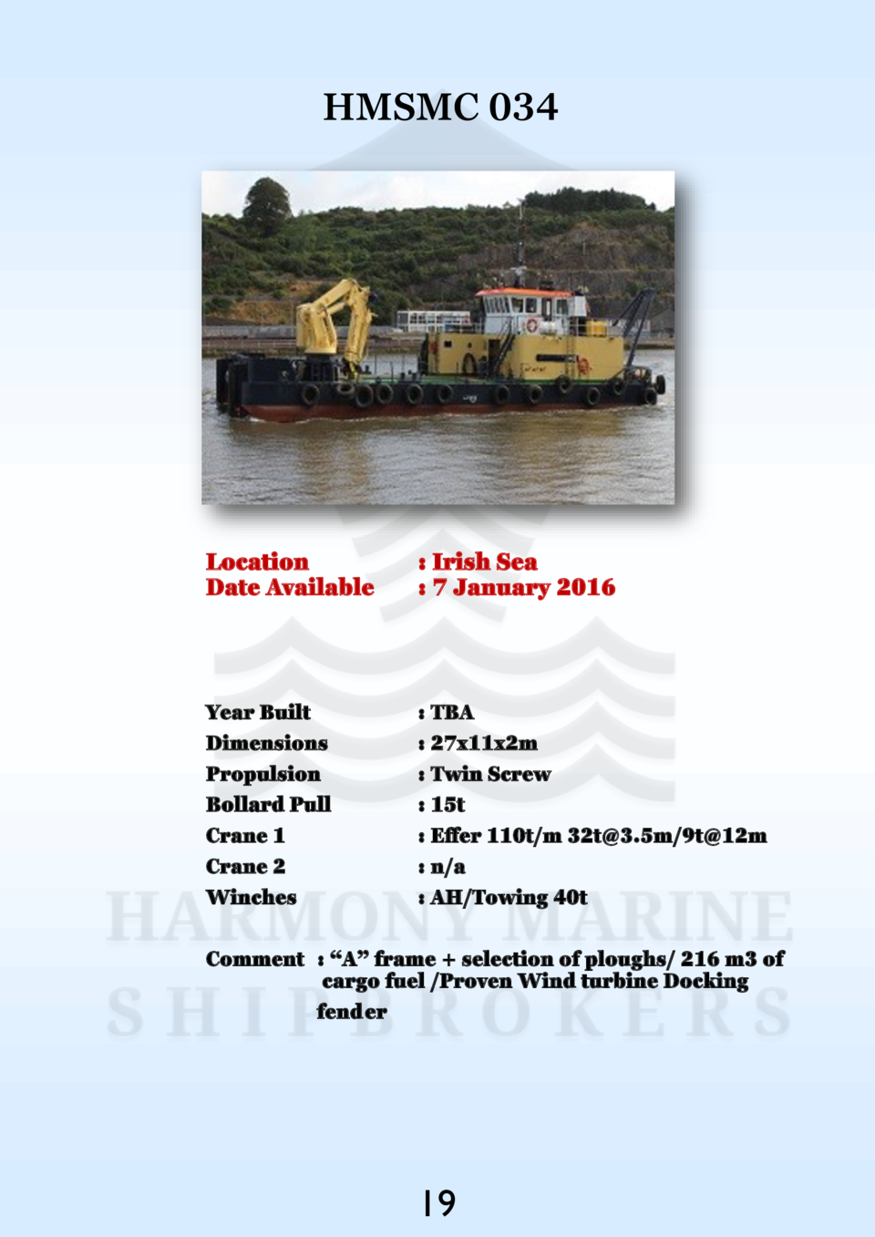 HMSMC 034  Location Date Available    Irish Sea   7 January 2016  Year Built Dimensions Propulsion Bollard Pull Crane 1 Cr...