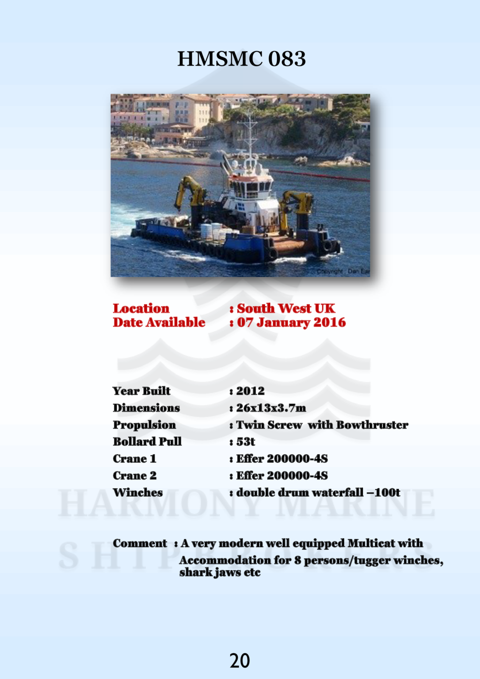 HMSMC 083  Location Date Available    South West UK   07 January 2016  Year Built Dimensions Propulsion Bollard Pull Crane...