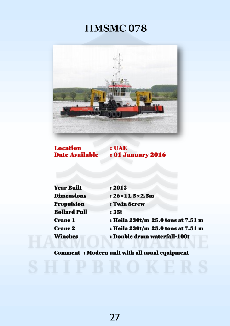 HMSMC 078  Location Date Available    UAE   01 January 2016  Year Built Dimensions Propulsion Bollard Pull Crane 1 Crane 2...