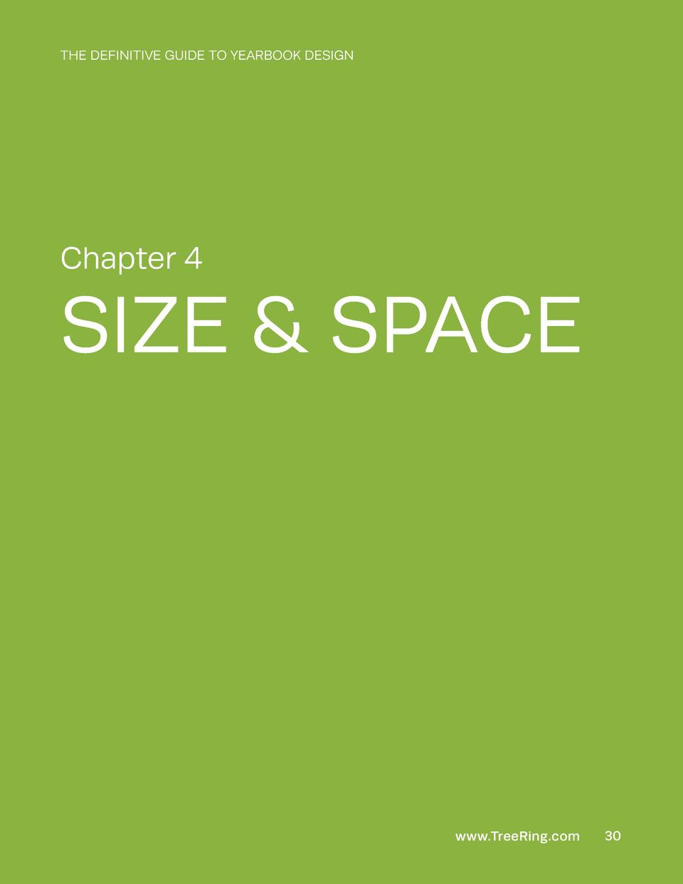 THE DEFINITIVE GUIDE TO YEARBOOK DESIGN  Chapter 4  SIZE   SPACE  www.TreeRing.com  30