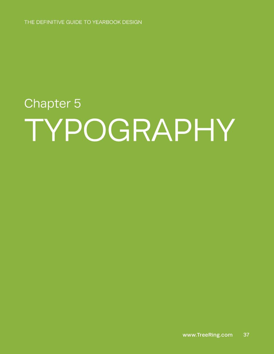 THE DEFINITIVE GUIDE TO YEARBOOK DESIGN  Chapter 5  TYPOGRAPHY  www.TreeRing.com  37