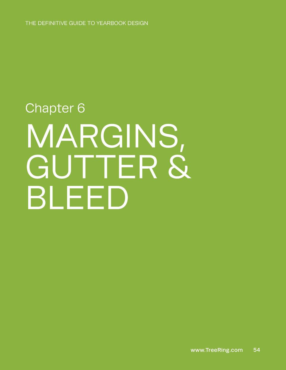 THE DEFINITIVE GUIDE TO YEARBOOK DESIGN  Chapter 6  MARGINS, GUTTER   BLEED  www.TreeRing.com  54