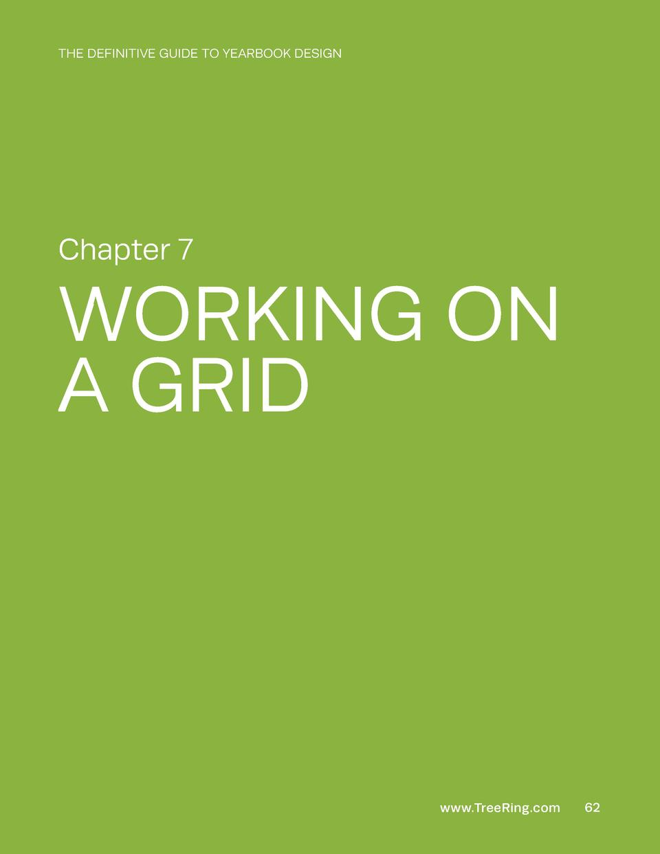 THE DEFINITIVE GUIDE TO YEARBOOK DESIGN  Chapter 7  WORKING ON A GRID  www.TreeRing.com  62