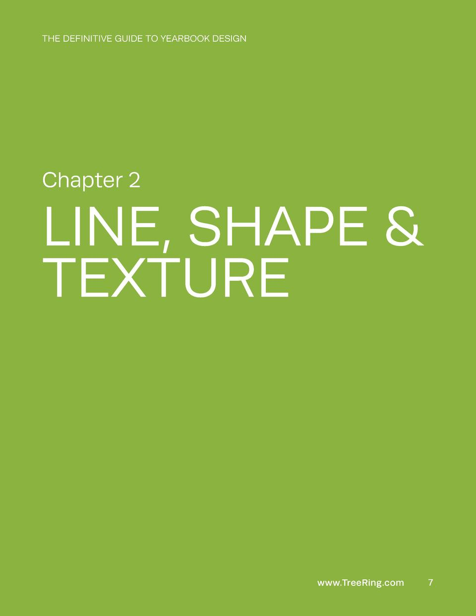 THE DEFINITIVE GUIDE TO YEARBOOK DESIGN  Chapter 2  LINE, SHAPE   TEXTURE  www.TreeRing.com  7