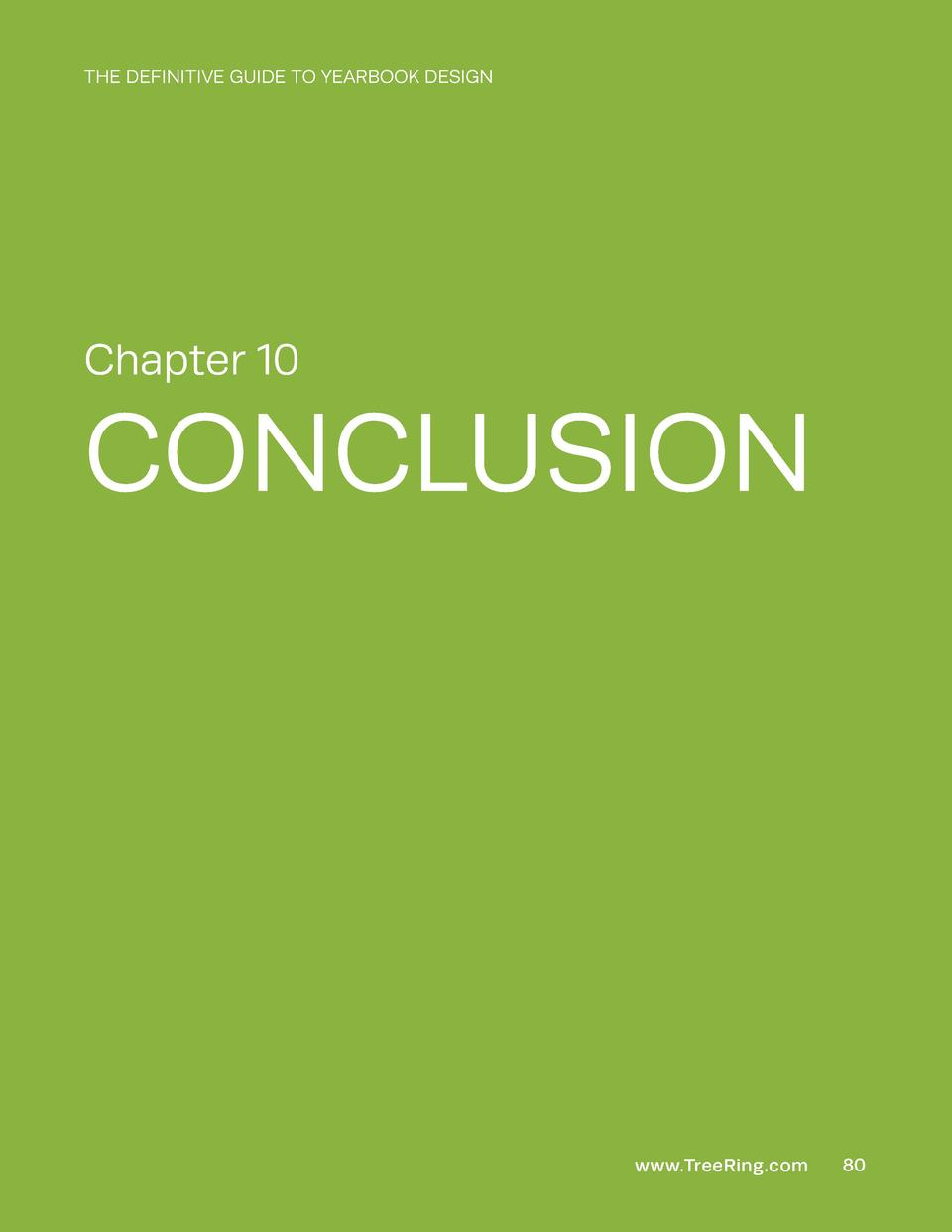 THE DEFINITIVE GUIDE TO YEARBOOK DESIGN  Chapter 10  CONCLUSION  www.TreeRing.com  80