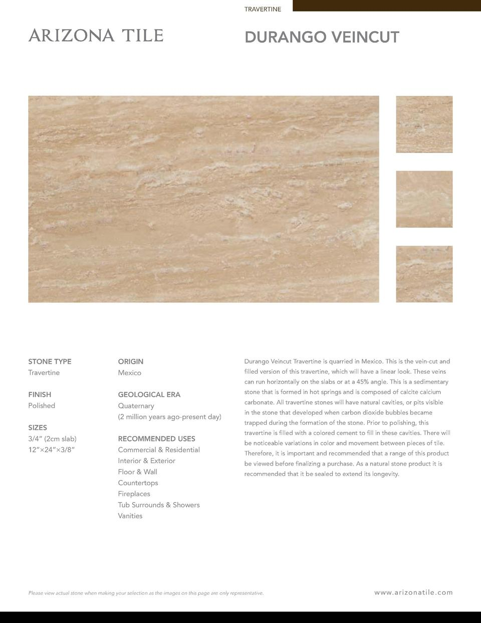 TRAVERTINE  DURANGO VEINCUT  STONE TYPE  ORIGIN  Durango Veincut Travertine is quarried in Mexico. This is the vein-cut an...