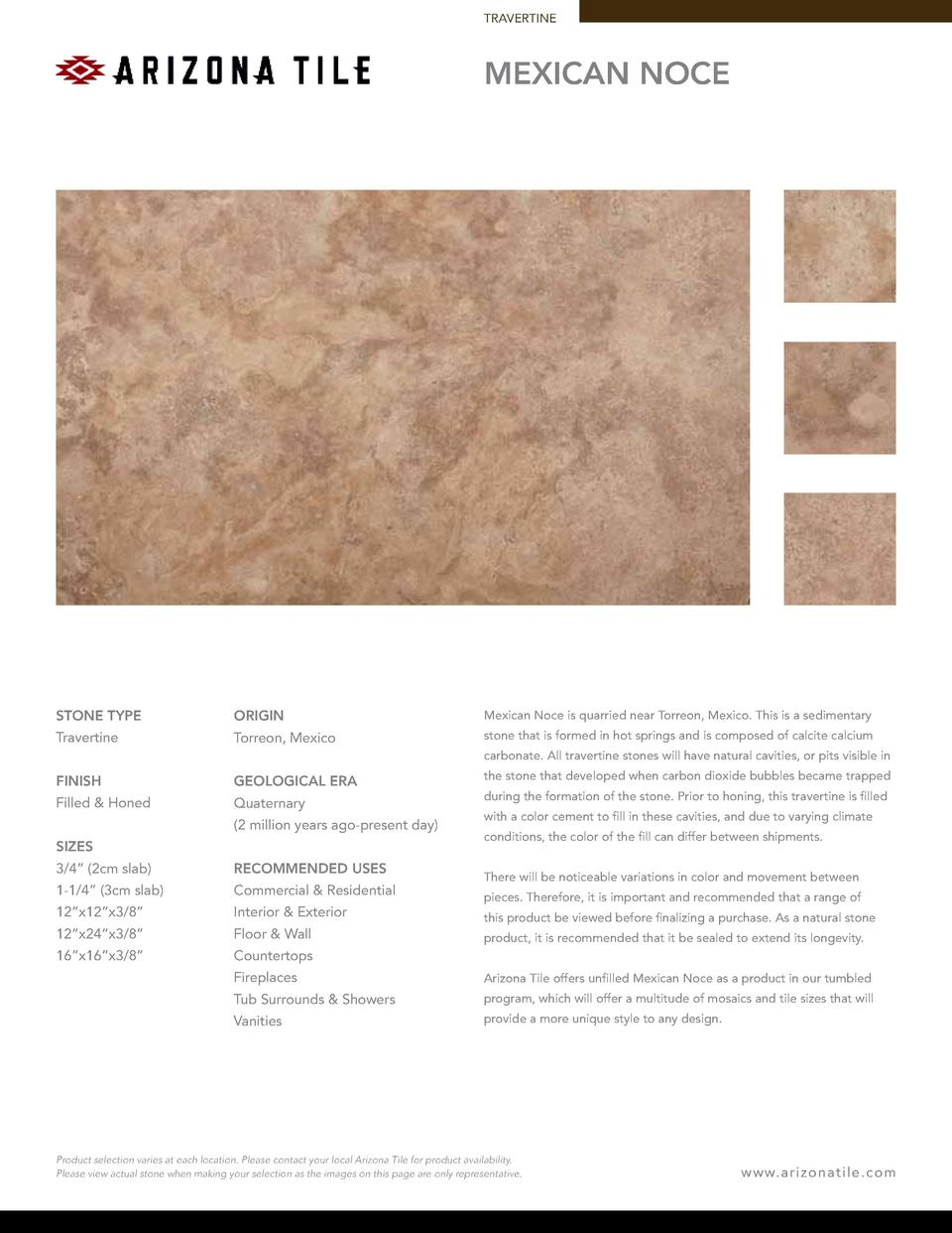 TRAVERTINE  MEXICAN NOCE  STONE TYPE  ORIGIN  Mexican Noce is quarried near Torreon, Mexico. This is a sedimentary  Traver...